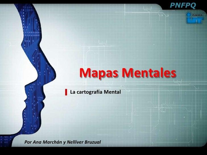 MapasMentales<br />La cartografía Mental<br />Por Ana Marchán y NellíverBruzual<br />