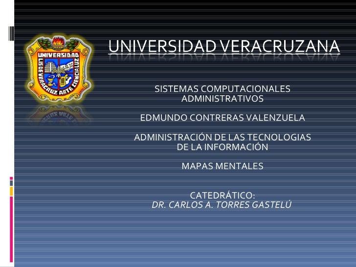 SISTEMAS COMPUTACIONALES ADMINISTRATIVOS EDMUNDO CONTRERAS VALENZUELA  ADMINISTRACIÓN DE LAS TECNOLOGIAS DE LA INFORMACIÓ...