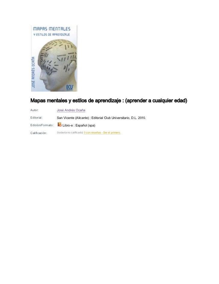 Mapas mentales y estilos de aprendizaje : (aprender a cualquier edad)Autor:Editorial:         San Vicente (Alicante) : Edi...