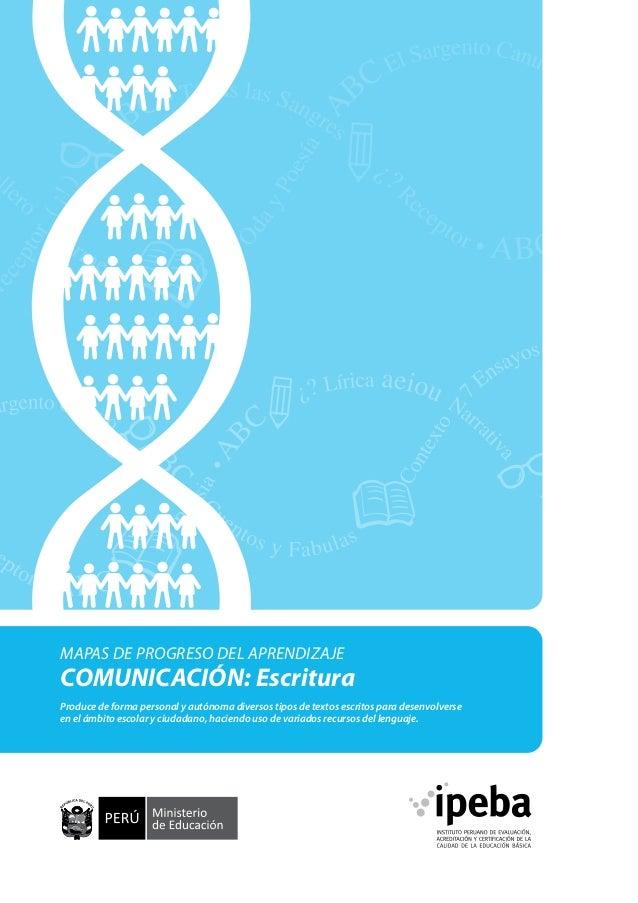 MAPAS DE PROGRESO DEL APRENDIZAJE  COMUNICACIÓN: Escritura Produce de forma personal y autónoma diversos tipos de textos e...