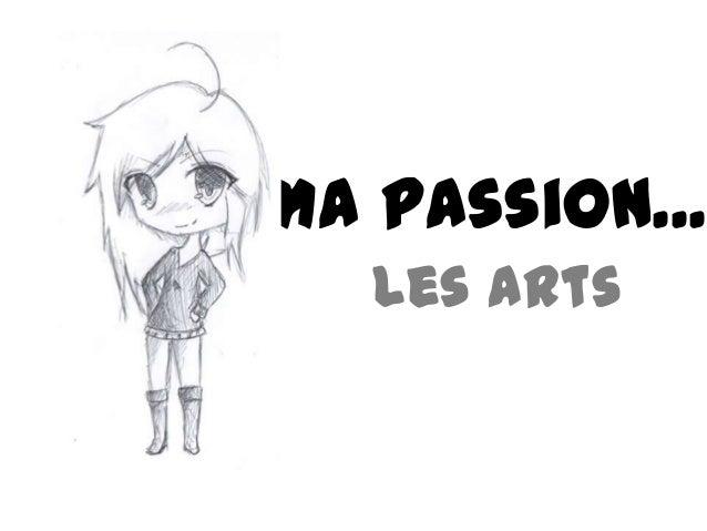 Ma Passion... Les Arts