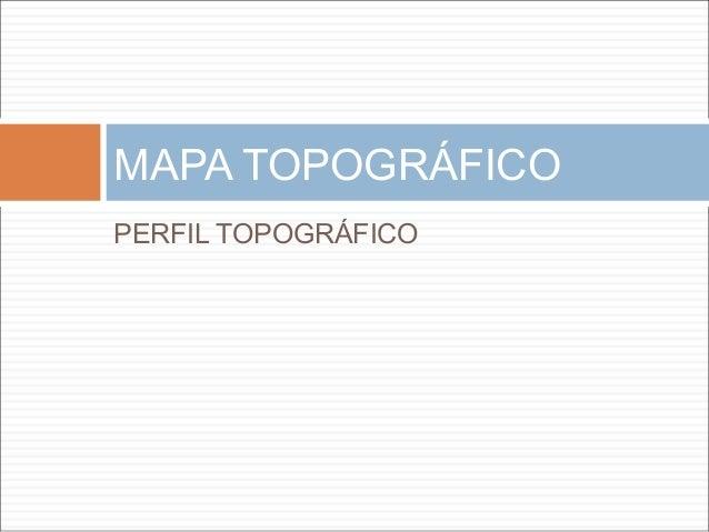 PERFIL TOPOGRÁFICO MAPA TOPOGRÁFICO