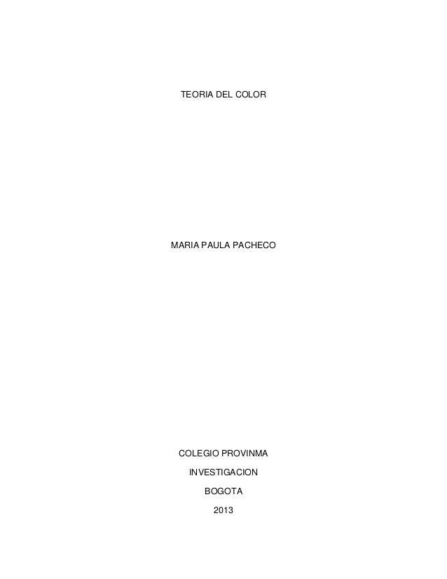 TEORIA DEL COLORMARIA PAULA PACHECO COLEGIO PROVINMA   INVESTIGACION      BOGOTA       2013