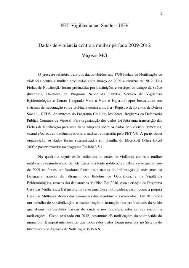 1 PET-Vigilância em Saúde – UFV Dados de violência contra a mulher período 2009-2012 Viçosa- MG O presente relatório trata...