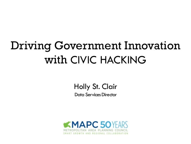 Driving Government Innovationwith CIVIC HACKINGHolly St. ClairData ServicesDirector