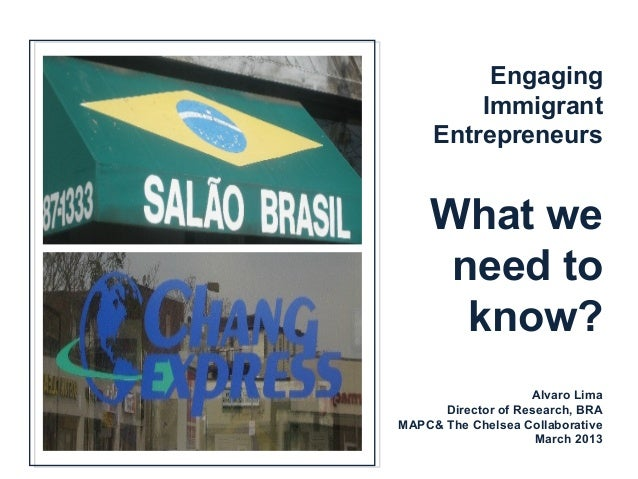 Engaging         Immigrant     Entrepreneurs    What we     need to      know?                    Alvaro Lima      Directo...