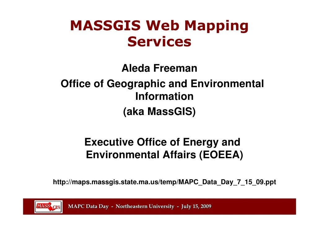 MASSGIS Web Mapping          Services               Aleda Freeman   Office of Geographic and Environmental                ...