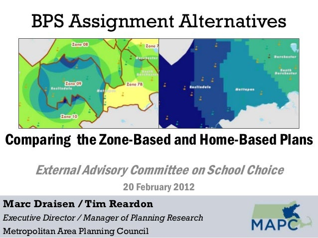 BPS Assignment AlternativesComparing the Zone-Based and Home-Based Plans       External Advisory Committee on School Choic...