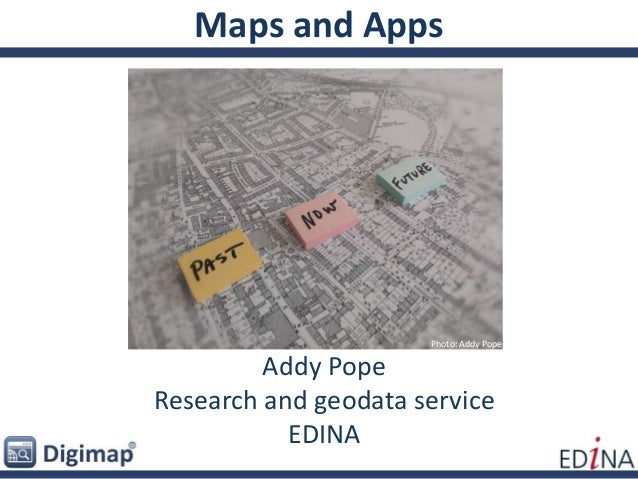 Maps and Apps Addy Pope Research and geodata service EDINA Photo: Addy Pope