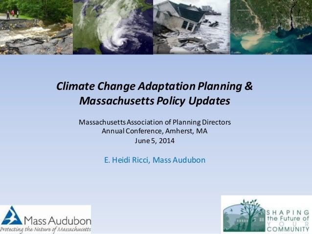 Climate Change Adaptation Planning & Massachusetts Policy Updates MassachusettsAssociation of Planning Directors AnnualCon...