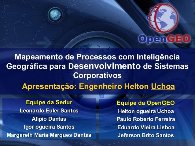 Mapeamento de Processos com Inteligência Geográfica para Desenvolvimento de Sistemas Corporativos Apresentação: Engenheiro...