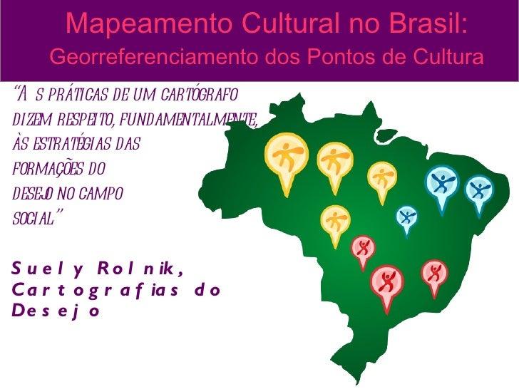 """Mapeamento Cultural no Brasil:     Georreferenciamento dos Pontos de Cultura""""A s práticas de um cartógrafodizem respeito, ..."""