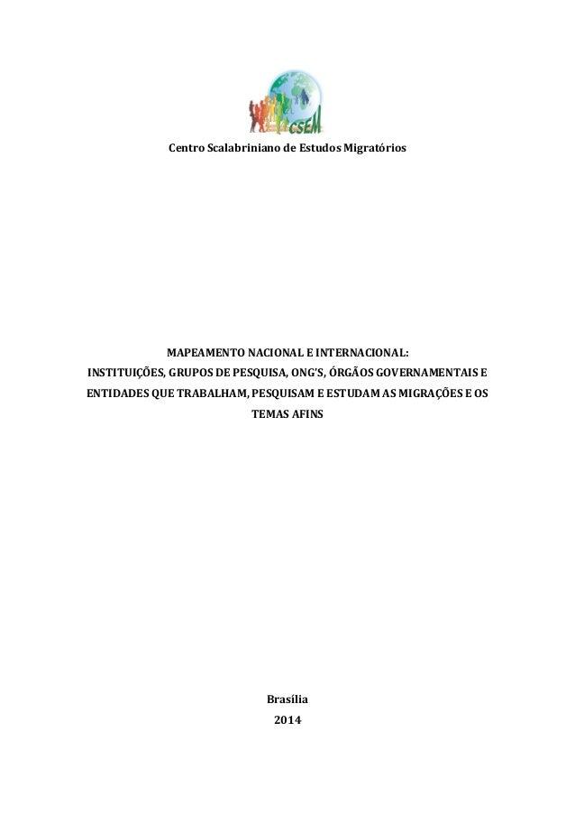Centro Scalabriniano de Estudos Migratórios MAPEAMENTO NACIONAL E INTERNACIONAL: INSTITUIÇÕES, GRUPOS DE PESQUISA, ONG'S, ...