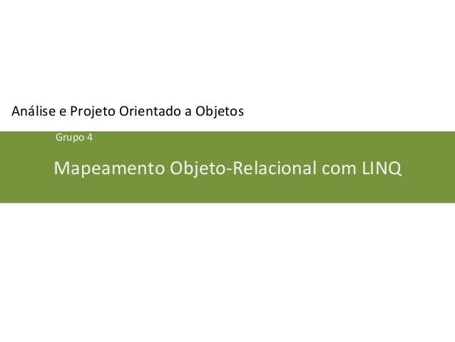 Análise e Projeto Orientado a Objetos  Grupo 4  Mapeamento Objeto-Relacional com LINQ