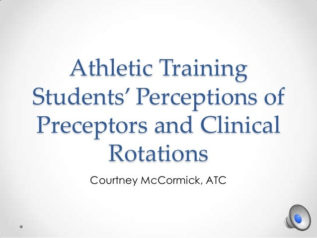 Athletic Training Students' Perceptions of Preceptors and Clinical Rotations Courtney McCormick, ATC