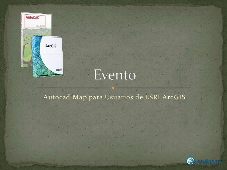 Evento<br />Autocad Map para Usuarios de ESRI ArcGIS<br />