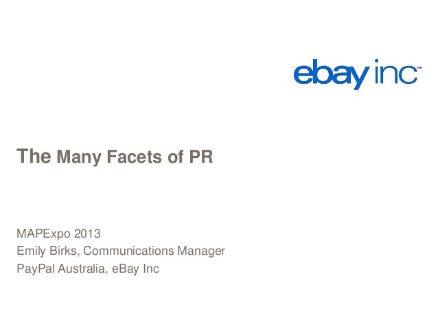 The Many Facets of PR  MAPExpo 2013 Emily Birks, Communications Manager PayPal Australia, eBay Inc