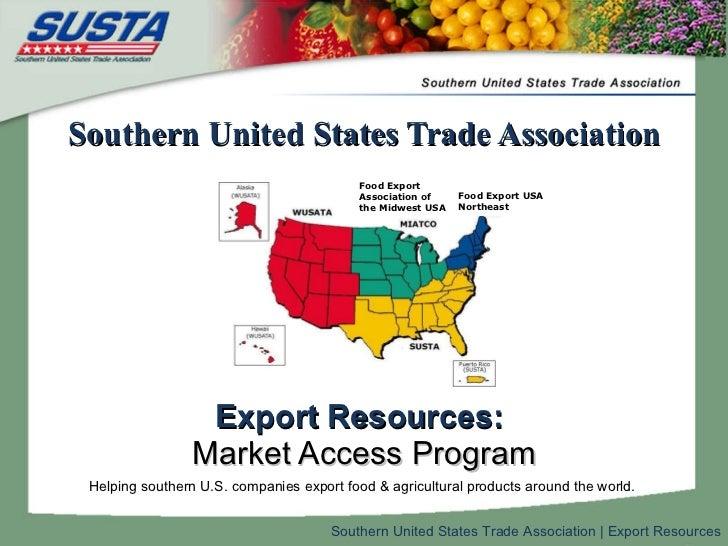 Southern United States Trade Association <ul><li>Export Resources :   </li></ul><ul><li>Market Access Program </li></ul>He...