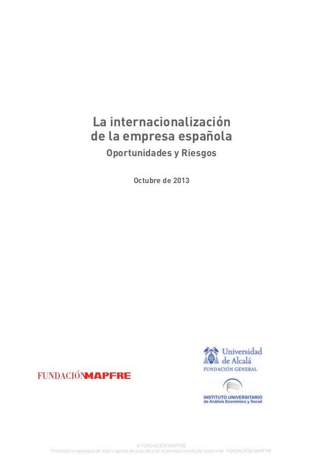 La internacionalización de la empresa española Oportunidades y Riesgos Octubre de 2013 © FUNDACIÓN MAPFRE Prohibida la rep...