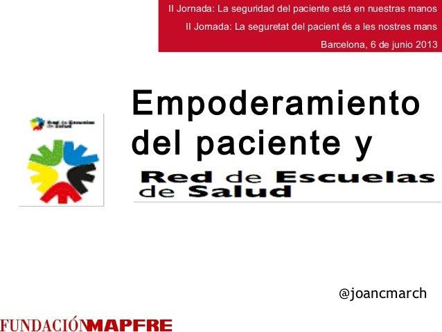 @joancmarchEmpoderamientodel paciente yII Jornada: La seguridad del paciente está en nuestras manosII Jornada: La segureta...