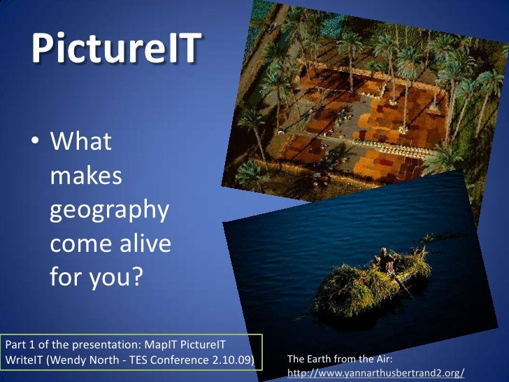 PictureIT     • What       makes       geography       come alive       for you?  Part 1 of the presentation: MapIT Pictur...