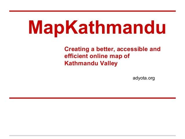 MapKathmandu   Creating a better, accessible and   efficient online map of   Kathmandu Valley                          ady...