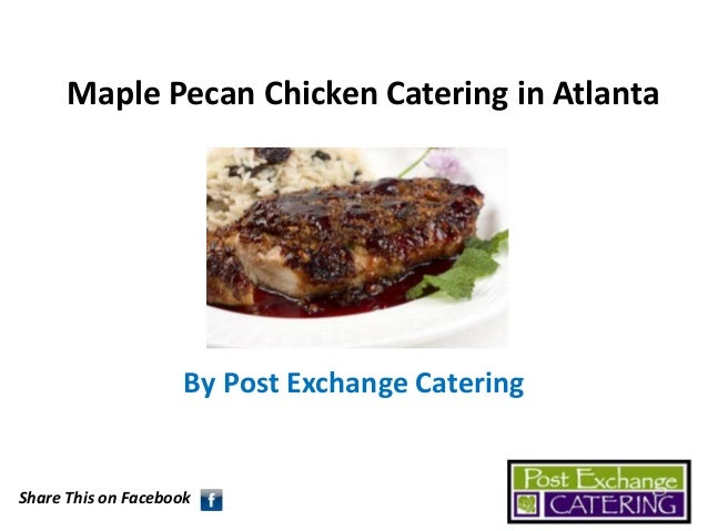 Maple Pecan Chicken Catering in Atlanta  By Post Exchange Catering  Share This on Facebook