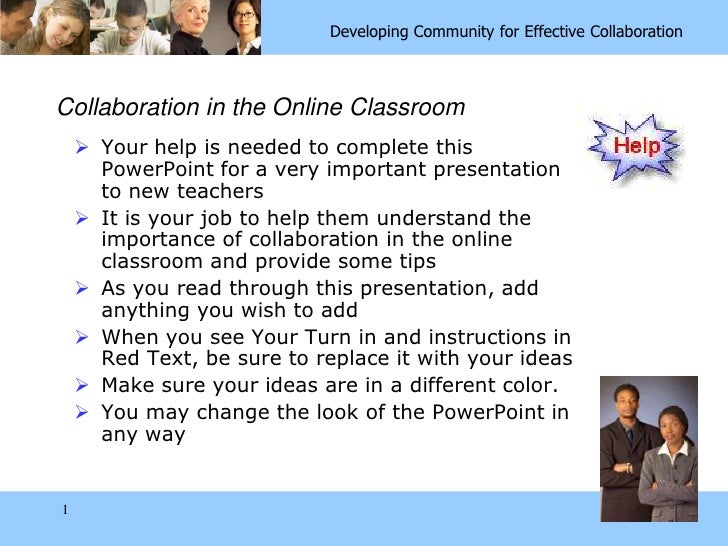 1<br />Collaboration in the Online Classroom<br />Your help is needed to complete this PowerPoint for a very important pre...