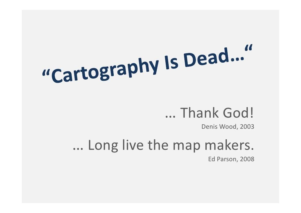 …Thank God!                    DenisWood,2003  …Longlivethe map makers.                      EdParson,2008