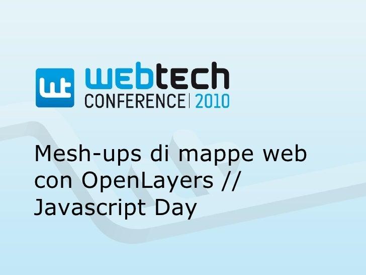 Mesh-ups di mappe web con OpenLayers // Javascript Day