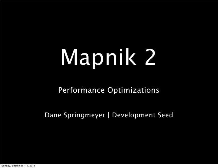 Mapnik 2                                Performance Optimizations                             Dane Springmeyer   Developme...