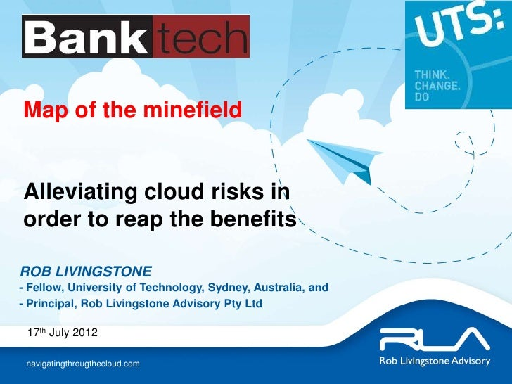 Map of the minefieldAlleviating cloud risks inorder to reap the benefitsROB LIVINGSTONE- Fellow, University of Technology,...