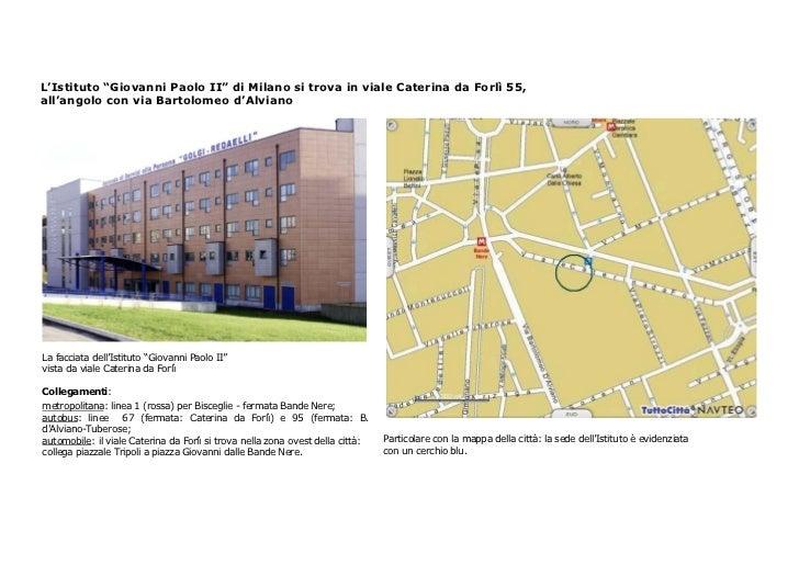 """L'Istituto """"Giovanni Paolo II"""" di Milano si trova in viale Caterina da Forlì 55,all'angolo con via Bartolomeo d'AlvianoLa ..."""