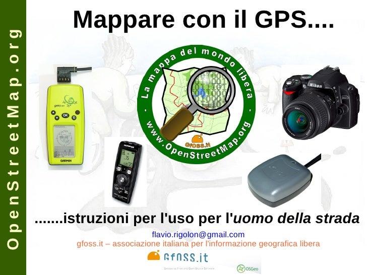 OpenStreetMap.org                          Mappare con il GPS....                         .......istruzioni per l'uso per ...
