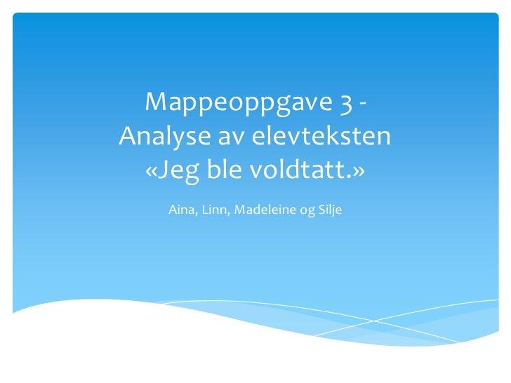 Mappeoppgave 3 - Analyse av elevteksten«Jeg ble voldtatt.»<br />Aina, Linn, Madeleine og Silje<br />