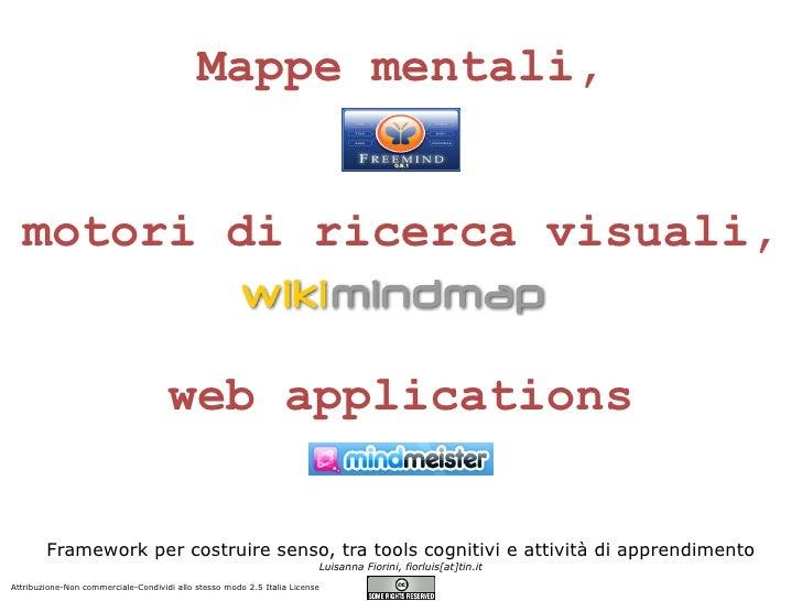 Mappe mentali, motori di ricerca visuali, web applications Framework per costruire senso, tra tools cognitivi e attività d...
