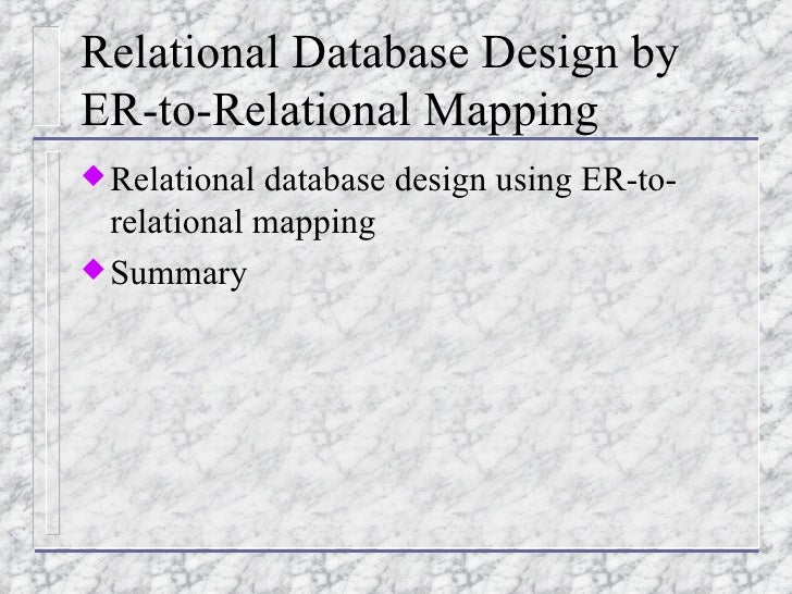 Relational Database Design by ER-to-Relational Mapping <ul><li>Relational database design using ER-to-relational mapping <...