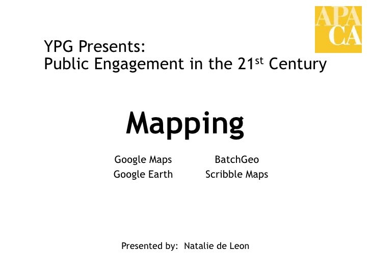 YPG Presents:<br />Public Engagement in the 21st Century<br />Mapping<br />Google Maps<br />Google Earth<br />BatchGeo<br ...