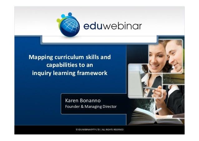 Mapping curriculum skills andcapabilities to aninquiry learning frameworkKaren BonannoFounder & Managing Director© EDUWEBI...