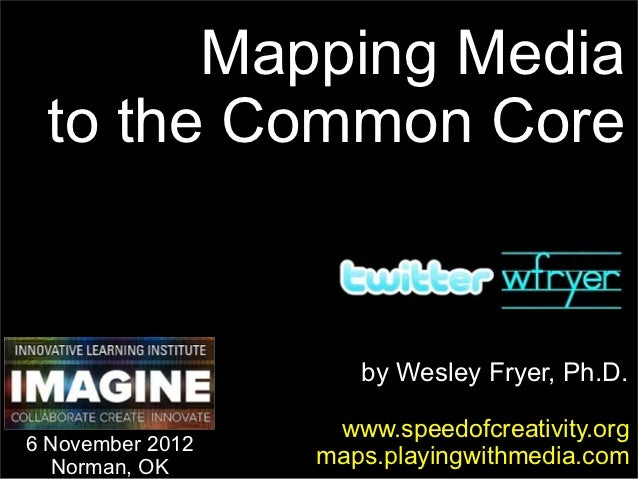 Mapping Media to the Common Core                     by Wesley Fryer, Ph.D.                   www.speedofcreativity.org6 N...