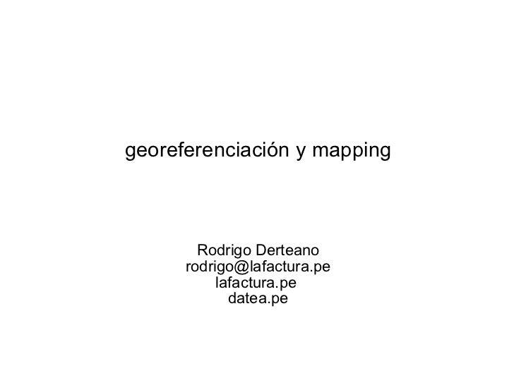 georeferenciación y mapping Rodrigo Derteano [email_address] lafactura.pe  datea.pe