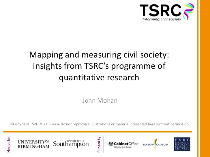 Mapping and measuring civil society: insights from TSRC's programme of quantitative research John Mohan ©Copyright TSRC 20...