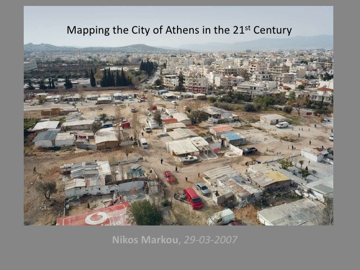 Mapping the City of Athens in the 21st Century              Nikos Markou, 29-03-2007