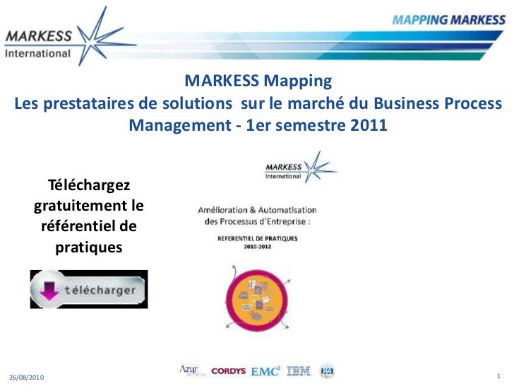 MARKESSMapping<br />Les prestataires de solutions  sur le marché du Business Process Management - 1er semestre 2011<br />T...