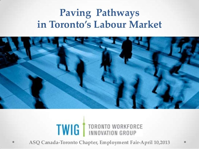 Paving Pathways   in Toronto's Labour MarketASQ Canada-Toronto Chapter, Employment Fair-April 10,2013