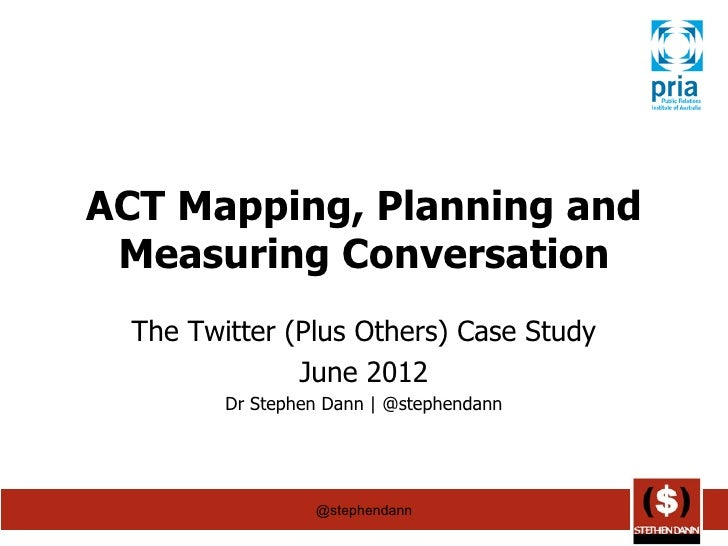 ACT Mapping, Planning and Measuring Conversation  The Twitter (Plus Others) Case Study               June 2012         Dr ...