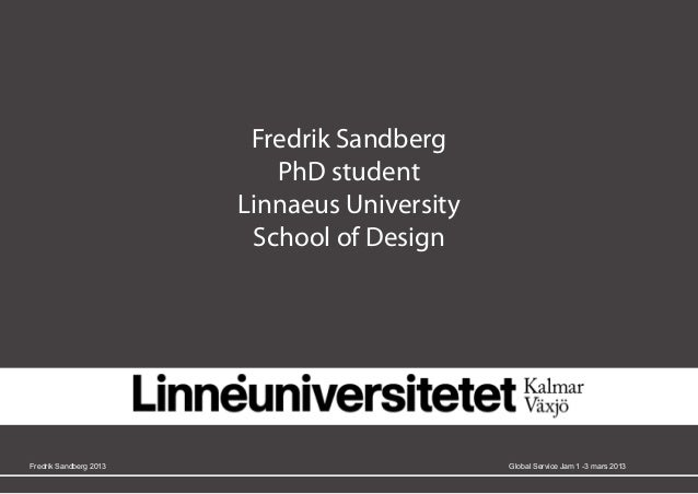 Fredrik Sandberg                           PhD student                        Linnaeus University                         ...
