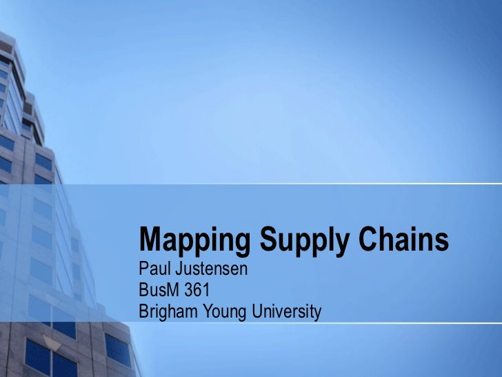 Mapping Supply ChainsPaul JustensenBusM 361Brigham Young University