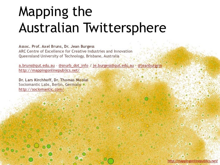 Mapping theAustralian TwittersphereAssoc. Prof. Axel Bruns, Dr. Jean BurgessARC Centre of Excellence for Creative Industri...