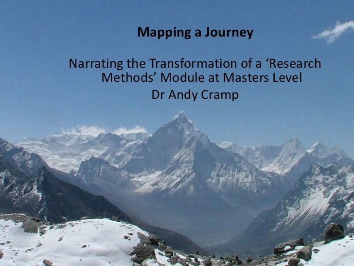 Mapping a Journey<br />Narrating the Transformation of a 'Research Methods' Module at Masters Level<br />Dr Andy Cramp<br />